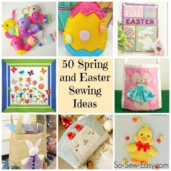50 Spring and Easter Sewing Ideas and projects.  Chicks, bunnies, flowers, eggs and more.