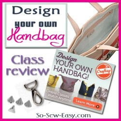 Review of the Craftsy class Design your own Handbag. Plus 50% off the class through So Sew Easy.