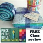 Review of the free beginners quilting class; Piece, Patch, Quilt.