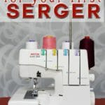 Must have features for your first serger - and those you can do without. Great tips if you are thinking of getting one.