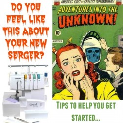 Not sure where to start? Feeling the fear? Check out these tips to get started with your new serger.