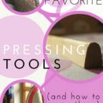 Pressing tools, My favorites and How to use