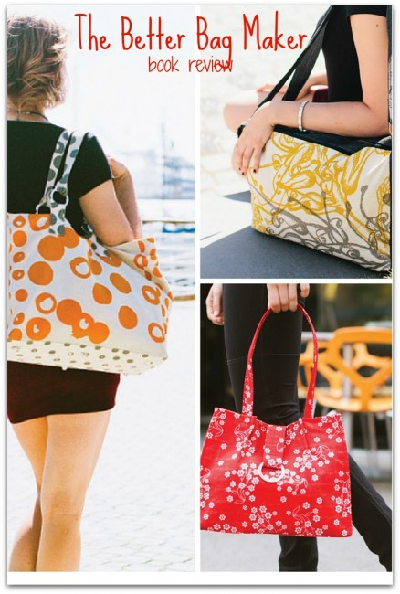 Review of the book Better Bag Maker. Basically, if you sew bags or want ti - you NEED this book!