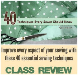 Essential sewing skills for sewers of all levels. Review of the 40 techniques class.