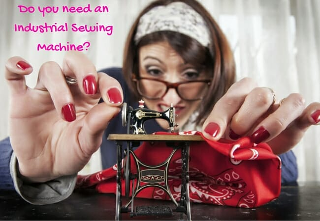 you need an industrial sewing machine