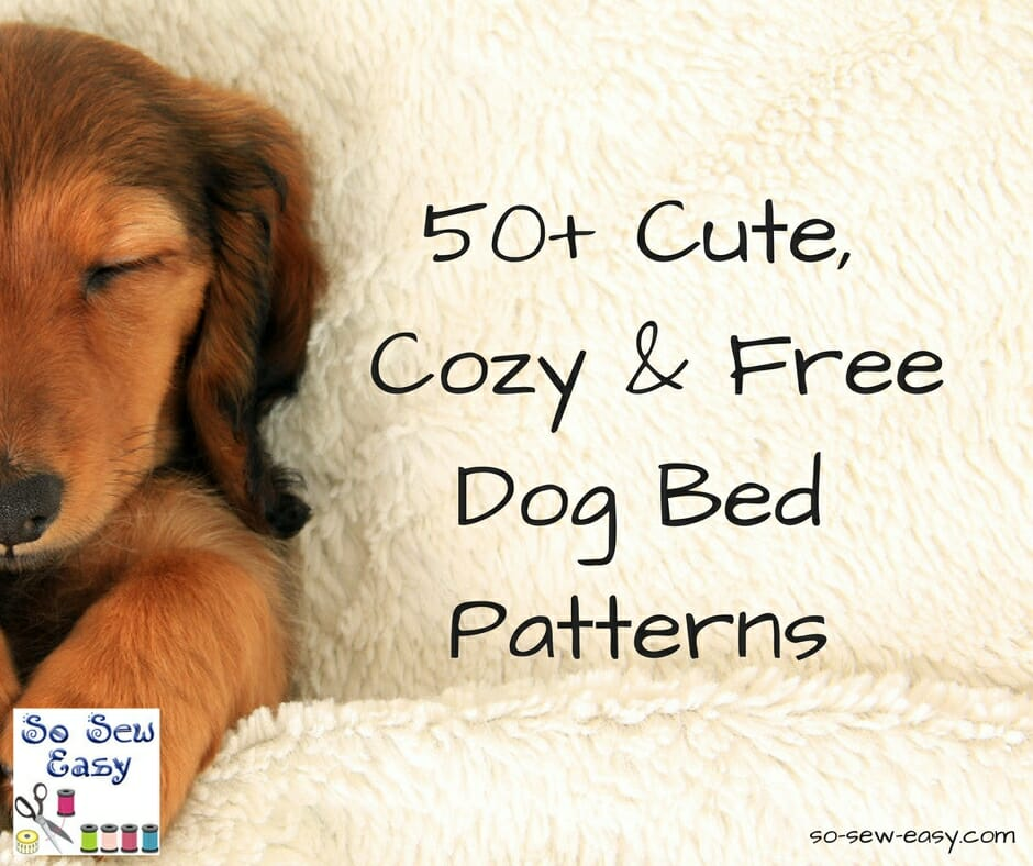 50+ Cute and Cozy Free Dog Bed Patterns - So Sew Easy