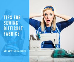 Sewing Difficult Fabrics