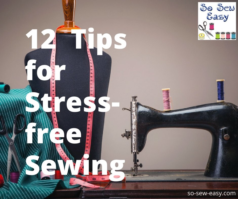 12 Helpful Tips for a Stress Free Sewing Hobby