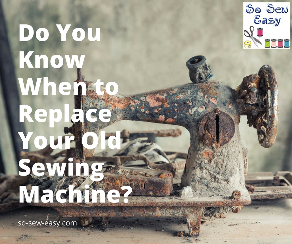 Do You Know When To Replace Your Old Sewing Machine So Sew Easy Enchanting How To Use A Old Sewing Machine