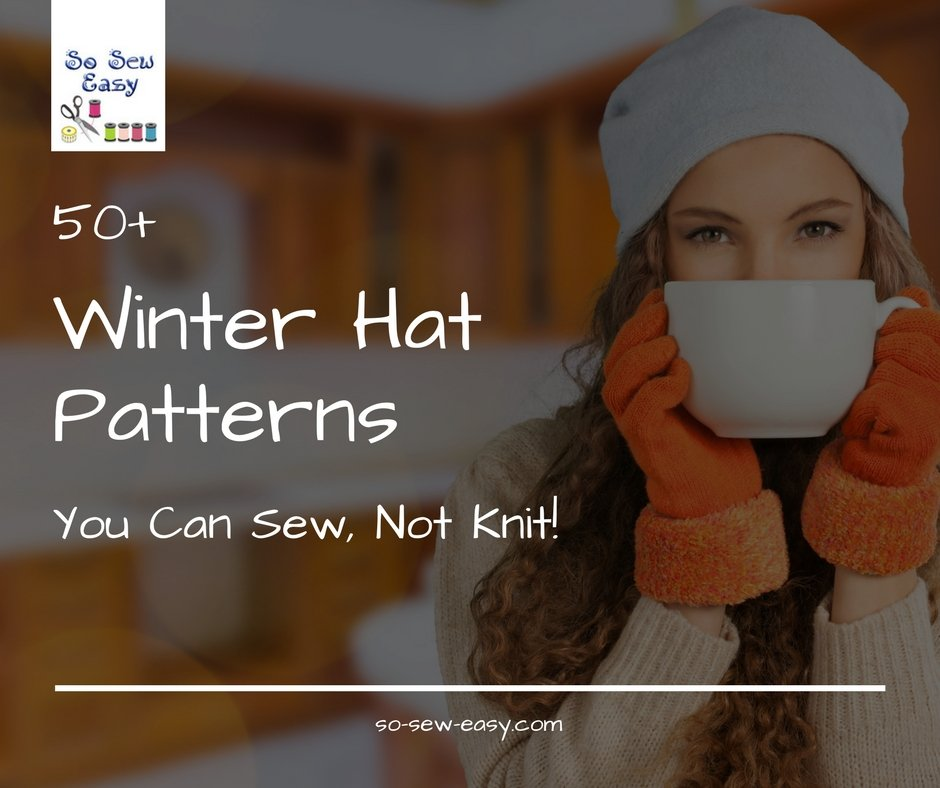 50 Free Winter Hat Patterns You Can Sew Not Knit So Sew Easy